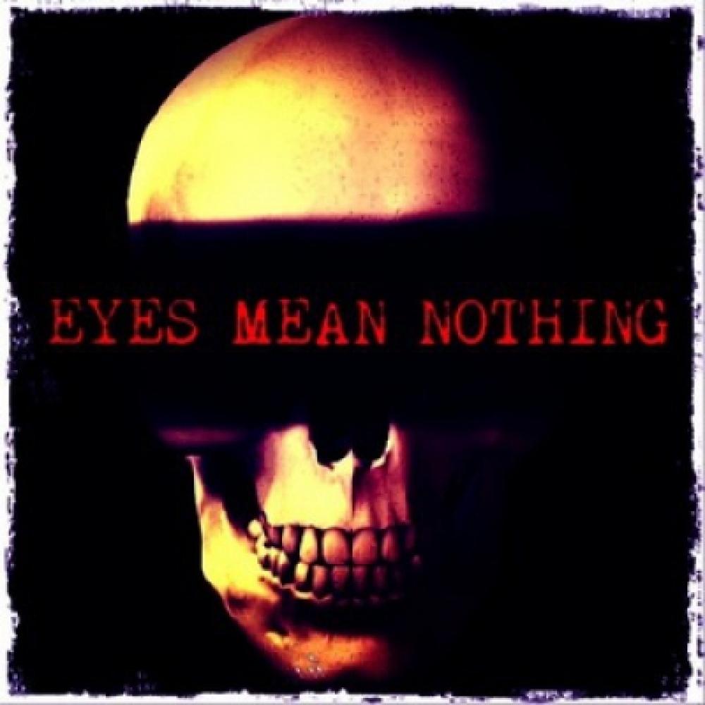 EYES MEAN NOTHING