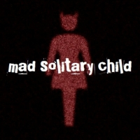 mad solitary child