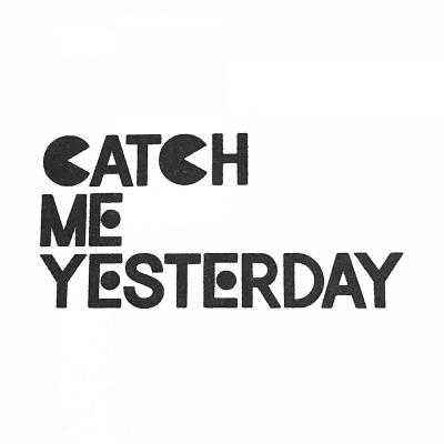 CATCH ME YESTERDAY