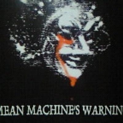 MEAN MACHINE'S WARNING