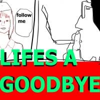 LIFES A GOODBYE