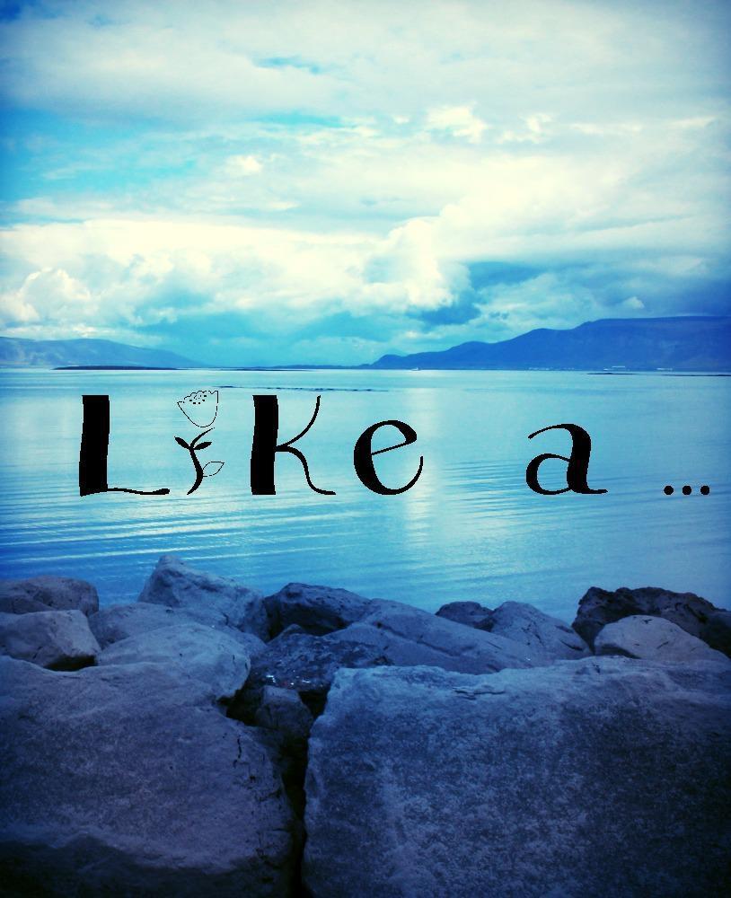 LIke a...