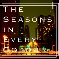 The Seasons In Every Colour (NEW SONGS UP!!)
