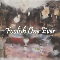 Foolish One Ever