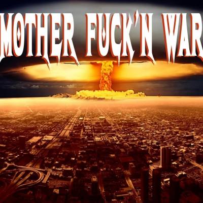 MOTHER FUCK'N WAR