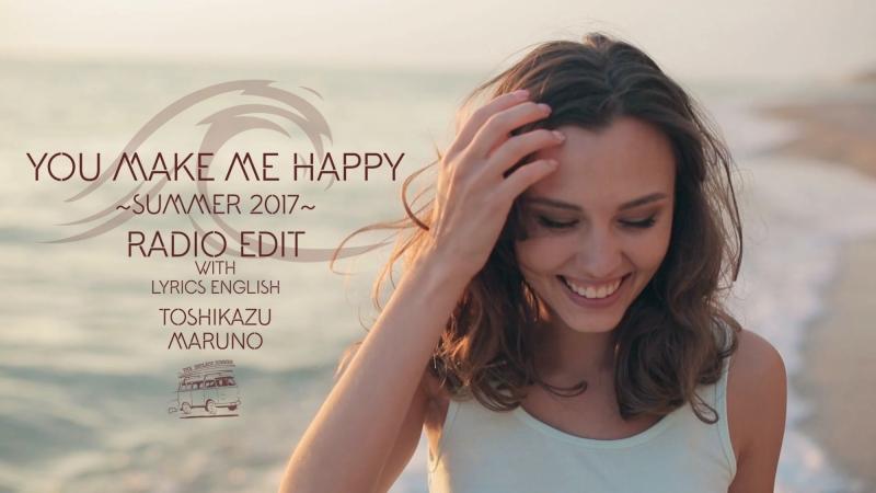 Toshikazu Maruno - You Make Me Happy ~SUMMER 2017~ w/ Lyrics English